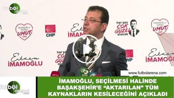 """'Ekrem İmamoğlu, seçilmesi halinde Başakşehir'e """"aktarılan"""" tüm kaynakların kesileceğini açıkladı"""
