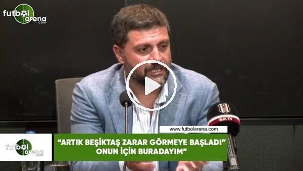 """'Şafak Mahmutyazıcıoğlu: """"Artık Beşiktaş zarar görmeye başladı onun için buradayım"""""""
