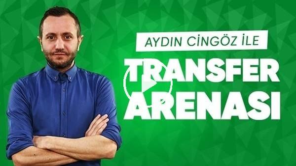 'CANLI - Aydın Cingöz İle Transfer Arenası (24 Haziran 2019)