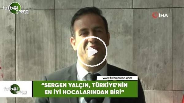 """'Adil Gevrek: """"Sergen Yalçın, Türkiye'nin en iyi hocalarından biri"""""""