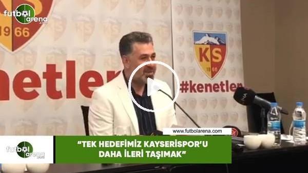 """'Sedat Kılınç: """"Tek hedefimiz Kayserispor'u daha ileri taşımak"""""""