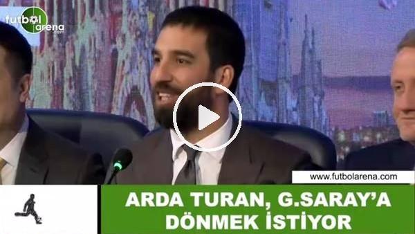 Arda Turan, Galatasaray'a dönmek istiyor