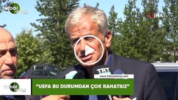 """Servet Yardımcı: """"UEFA bu durumdan çok rahatsız"""""""