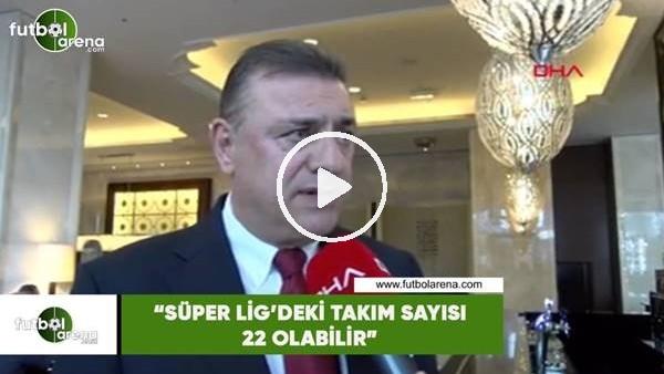 """'Hasan Kartal: """"Süper Lig'deki takım sayısı 22 olabilir"""""""