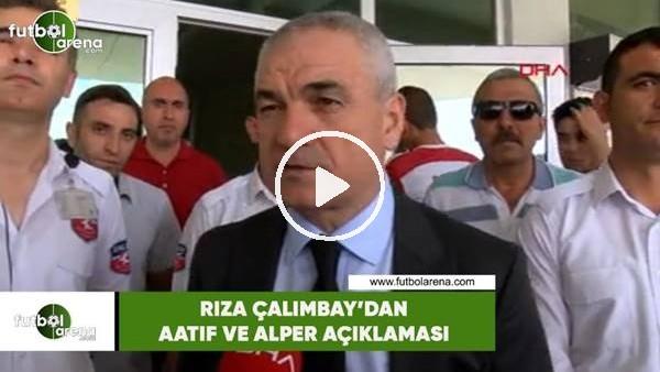 'Rıza Çalımbay'dan Aatif ve Alper açıklaması