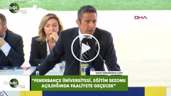 """'Ali Koç: """"Fenerbahçe Üniversitesi, eğitim sezonu açıldığında faaliyete geçecek"""""""