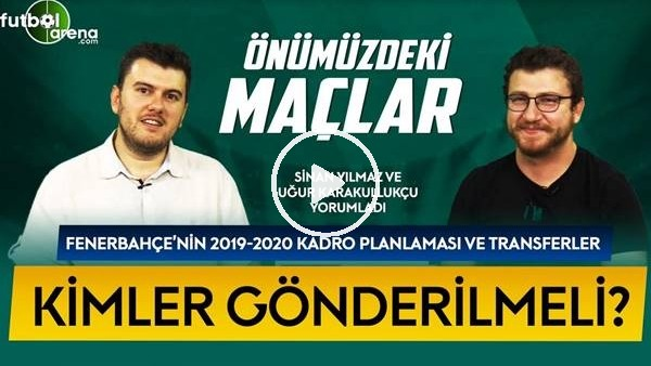 'ÖNÜMÜZDEKİ MAÇLAR #21 | Uğur Karakullukçu, Fenerbahçe'nin Transferlerini Ve Gelecek Sezonu Yorumladı