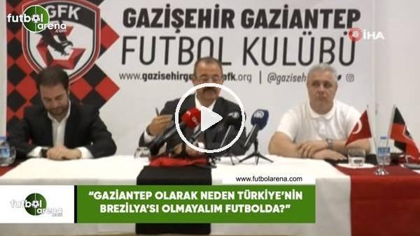 """'Adil Sani Konukoğlu: """"Gaziantep olarak neden Türkiye'nin Brezilya'sı olmayalım futbolda?"""""""