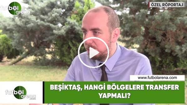 'Beşiktaş, hangi bölgelere transfer yapmalı?