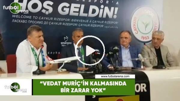 """'Hasan Kartal: """"Vedat Muriç'in kalmasında bir zarar yok"""""""