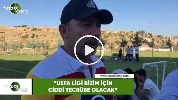 """'Segen Yalçın: """"UEFA Ligi bizim için ciddi tecrübe olacak"""""""