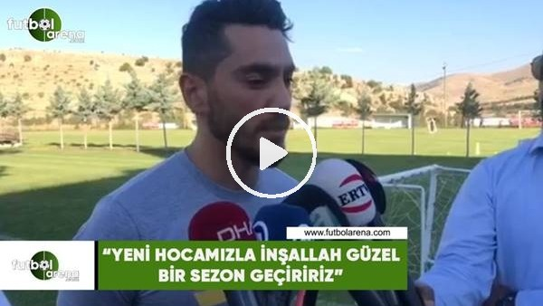 """'Murat Yıldırım: """"Yeni hocamızla inşallah güzel bir sezon geçiririz"""""""