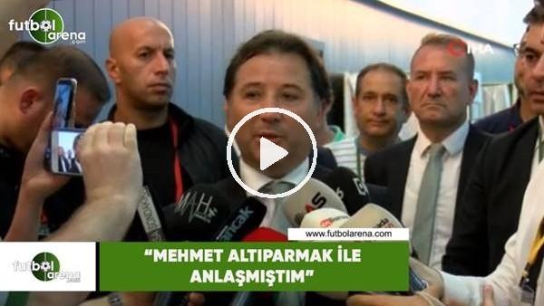"""'Mesut Mestan: """"Mehmet Altıparmak ile anlaşmıştım"""""""