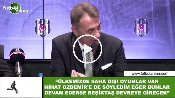 """Fikret Orman: """"Nihat Özdemir'e söyledim saha dışı oyunlar devam ederse Beşiktaş devreye girecek"""""""