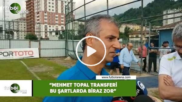 """'İsmail Kartal: """"Mehmet Topal transferi bu şartlarda biraz zor"""""""