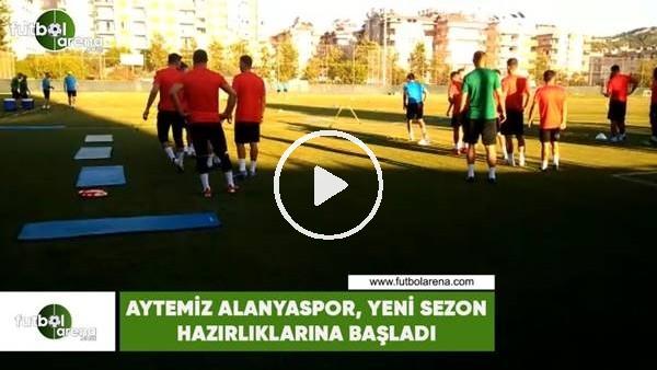 'Aytemiz Alanyaspor, yeni sezon hazırlıklarına başladı