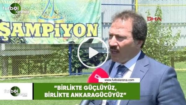 """'Mehmet Yiğiner: """"Birlikte güçlüyüz, birlikte Ankaragücüyüz"""""""