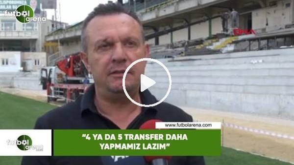 "Ali Çetin: ""4 ya da 5 transfer daha yapmamız lazım"""