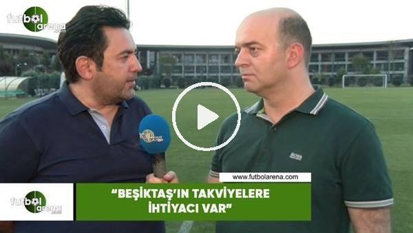 """'Fatih Doğan: """"Beşiktaş'ın takviyelere ihtiyacı var"""""""