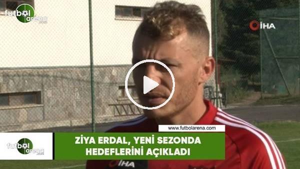 'Ziya Erdal, yeni sezonda hedeflerini açıkladı