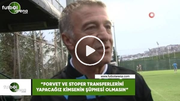 """'Ahmet Ağaoğlu: """"Forvet ve stoper transferlerini yapacağız kimsenin şüphesi olmasın"""""""