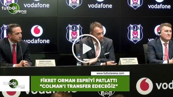 """Fikret Orman espriyi patlattı! """"Colman'ı transfer edeceğiz"""""""