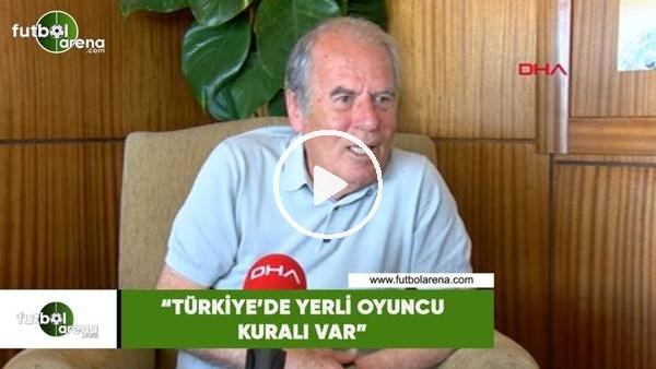 """'Mustafa Denizli: """"Türkiye'de yerli oyuncu kuralı var"""""""