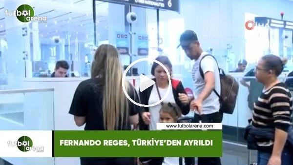 'Fernando Reges, Türkiye'den ayrıldı