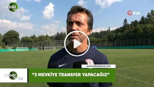 """'Bülent Korkmaz: """"3 mevkiye transfer yapacağız"""""""