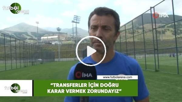 """'Bülent Korkmaz: """"Transferler için doğru karar vermek zorundayız"""""""