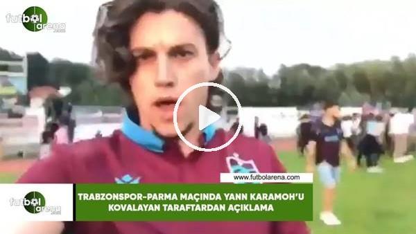 Trabzonspor - Parma maçında Yann Karamoh'u kovalayan taraftardan açıklama
