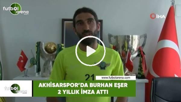 'Akhisarspor'da Burhan Eşer 2 yıllık imza attı