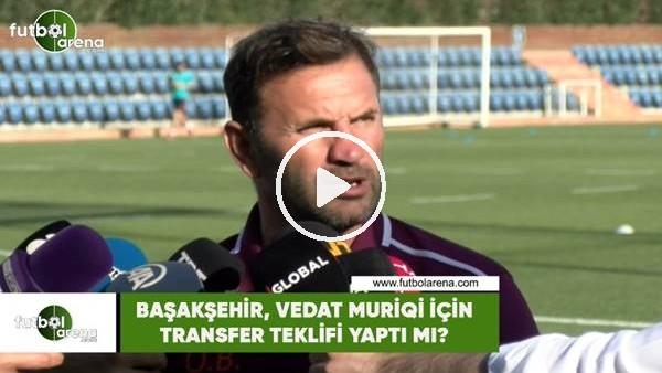 'Başakşehir, Vedat Muriqi için transfer teklifi yaptı mı?