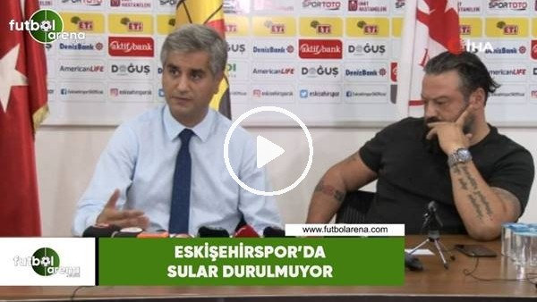 'Eskişehirspor'da sular durulmuyor