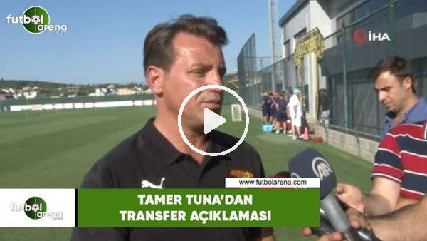 'Tamer Tuna'dan transfer açıklaması