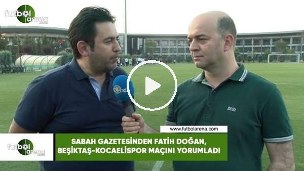 'Sabah Gazetesinden Fatih Doğan, Beşiktaş-Kocaelispor maçını yorumladı