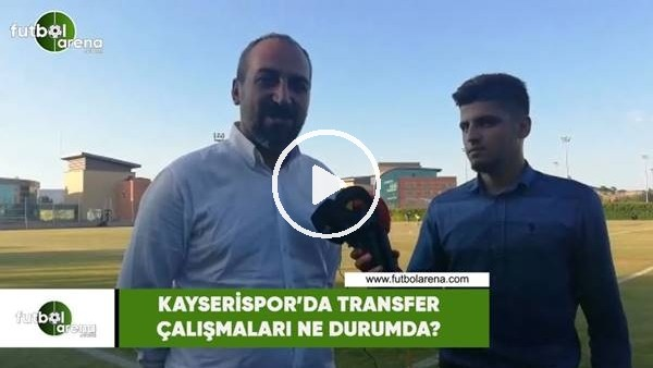 'Kayserispor'da transfer çalışmaları ne durumda?
