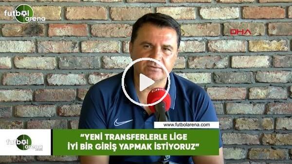 """Mustafa Kaplan: """"Yeni transferlerle lige iyi bir giriş yapmak istiyoruz"""""""