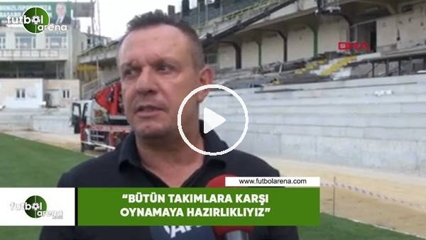 """'Ali Çetin: """"Bütün takımlara karşı oynamaya hazırlıklıyız"""""""