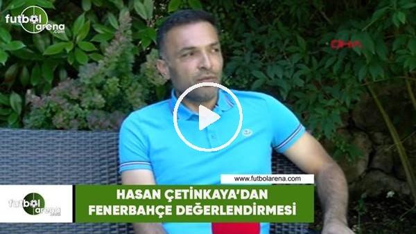 Hasan Çetinkaya'dan Fenerbahçe değerlendirmesi