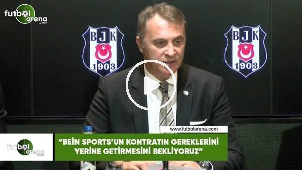 """'Fikret Orman: """"Bein Sports'un kontratın gereklerini yerine getirmesini bekliyoruz"""""""