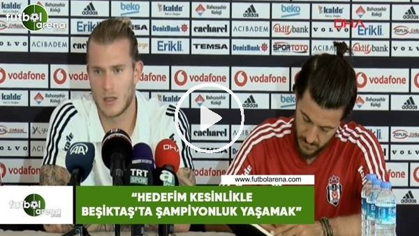 """Karius: """"Hedefim kesinlikle Beşiktaş'ta şampiyonluk yaşamak"""""""