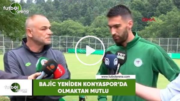 'Bajic yeniden Konyaspor'da olmaktan mutlu