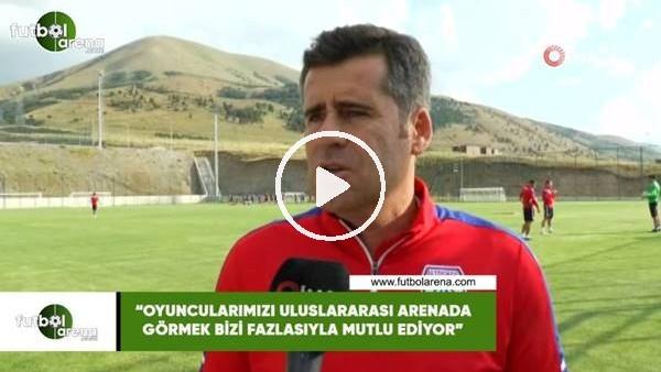 """'Hüseyin Eroğlu: """"Oyuncularımızı uluslararası arenada görmek bizi çok fazla mutlu ediyor"""""""