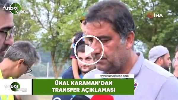 Ünal Karaman'dan transfer açıklaması