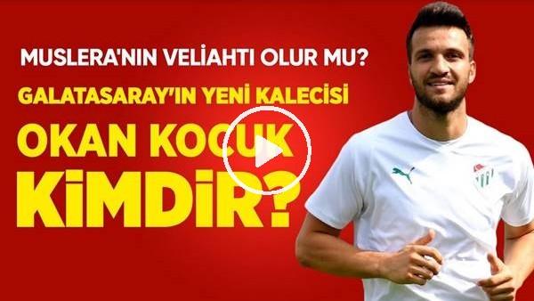'Galatasaray'ın Yeni Kalecisi Okan Kocuk Kimdir? Muslera'nın Veliahtı Olabilir Mi?