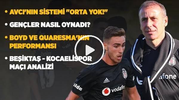 'Beşiktaş - Kocaelispor Maç Analizi! Avcı'nın Yeni Sistemi, Muhayer Oktay, Tyler Boyd