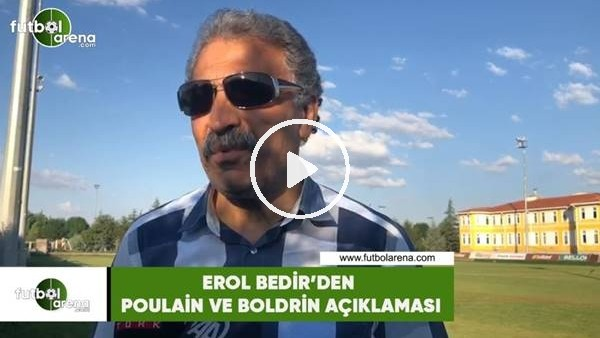 Erol Bedir'den Poulain ve Boldrin açıklaması
