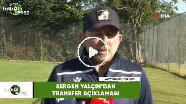 'Sergen Yalçın'dan transfer açıklaması