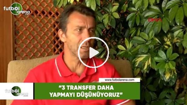 """'Bülent Kokmaz: """"3 transfer daha yapmayı düşünüyoruz"""""""